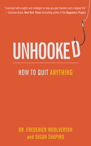 Unhooked - How to Quit Anything ebook by Susan Shapiro, Frederick Woolverton
