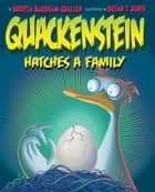 Quackenstein Hatches a Family ebook by Sudipta Bardhan-Quallen, Brian T Jones