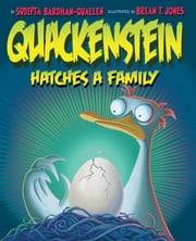 Quackenstein Hatches a Family ebook by Sudipta Bardhan-Quallen,Brian T. Jones