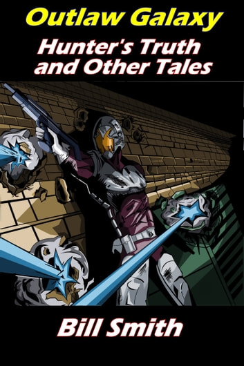 Outlaw Galaxy: Hunter's Truth and Other Tales ebook by Bill Smith