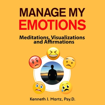 Manage My Emotions audiobook by Kenneth J. Martz,Psy.D.