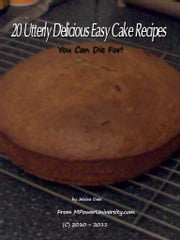 20 Utterly Delicious Easy Cake Recipes You Can Die For! ebook by Editorial Team Of MPowerUniversity.com