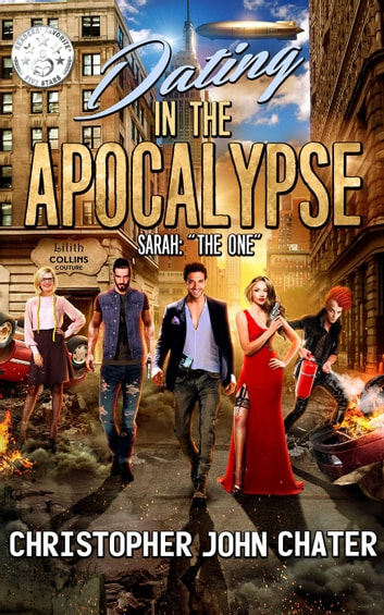 "Dating in the Apocalypse: Sarah: ""The One"" - Dating in the Apocalypse, #1 ebook by Christopher John Chater"