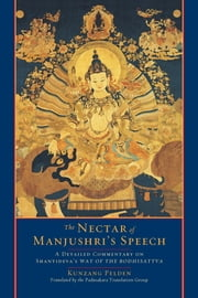 The Nectar of Manjushri's Speech - A Detailed Commentary on Shantideva's Way of the Bodhisattva 電子書 by Kunzang Pelden, The Padmakara Translation Group