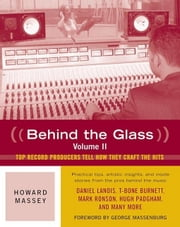 Behind the Glass, Volume II: Top Record Producers Tell How They Craft the Hits ebook by MASSEY, HOWAR