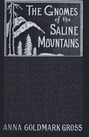 The Gnomes of the Saline Mountains (Illustrated) ebook by Anna Goldmark Gross