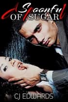 A Spoonful of Sugar ebook by CJ Edwards