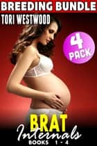 Brat Internals Breeding Bundle : Books 1 - 4 (Virgin Erotica Breeding Erotica Pregnancy Erotica Age Gap Erotica XXX Erotica Collection) ebook by Tori Westwood