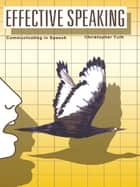 Effective Speaking - Communicating in Speech ebook by Christopher Turk