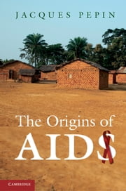 The Origins of AIDS ebook by Pepin, Jacques