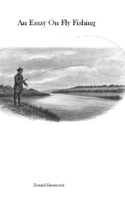 An Essay On Fly Fishing ebook by Donald Hammond