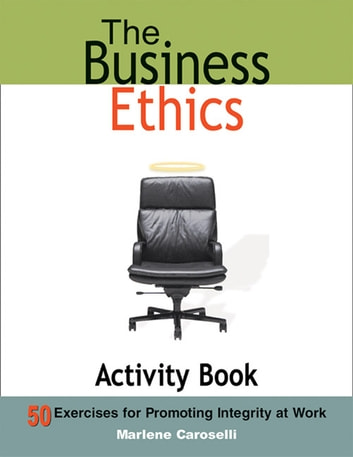 The Business Ethics Activity Book - 50 Exercises for Promoting Integrity at Work ebook by Dr. Marlene Caroselli