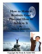 How to Make a Realistic Goal Plan and How to Achieve It ebook by Fredy Seidel