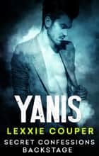 Secret Confessions: Backstage – Yanis (Novella) ebook by Lexxie Couper