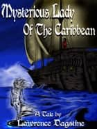 The Mysterious Lady of the Caribbean ebook by Lawrence Dagstine