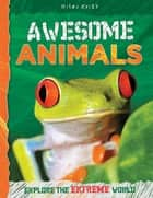Awesome Animals ebook by Miles Kelly