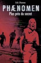 Phaenomen (Tome 2) - Plus près du secret eBook by Ludovic Dufour, Erik L'Homme
