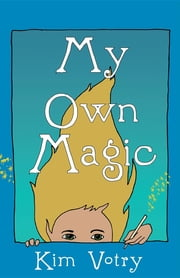My Own Magic ebook by Kim Votry,Curt Waller,Third Place Press