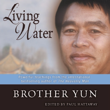 Living Water - Powerful Teachings from the International Bestselling Author of The Heavenly Man audiobook by Brother Yun