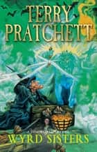 Wyrd Sisters - (Discworld Novel 6) ebook by Terry Pratchett