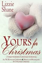 Yours for Christmas: A Holiday Romance Box Set ebook by Lizzie Shane