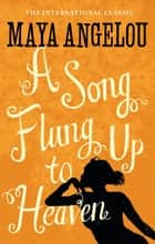 A Song Flung Up to Heaven ebook by Dr Maya Angelou