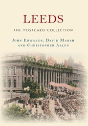 Leeds - The Postcard Collection ebook by John Edwards,David Marsh,Christopher Allen