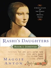 Rashi's Daughters, Book I: Joheved - A Novel of Love and the Talmud in Medieval France ebook by Maggie Anton