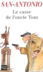 Le casse de l'oncle Tom eBook by SAN-ANTONIO