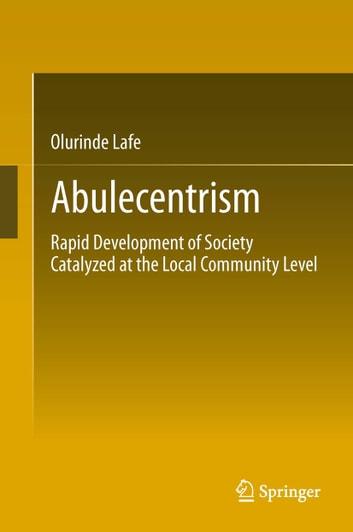 Abulecentrism - Rapid Development of Society Catalyzed at the Local Community Level ebook by Olurinde Lafe