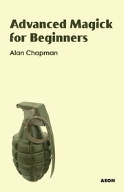 Advanced Magick for Beginners ebook by Alan Chapman