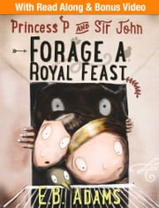 Princess P and Sir John Forage a Royal Feast ebook by E. B. Adams