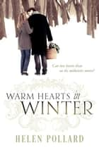 Warm Hearts in Winter ebook by Helen Pollard