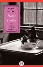 Home Truths ebook by Mavis Gallant