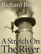 A Stretch on the River ebook by Richard Bissell