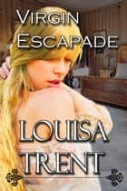 Virgin Escapade - Virgin Series, #2 ebook by Louisa Trent