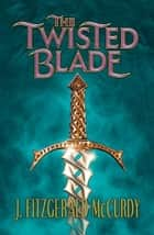 Twisted Blade - The Third Book of The Serpent's Egg Trilogy ebook by J Mccurdy