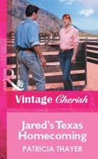 Jared's Texas Homecoming (Mills & Boon Vintage Cherish) ebook by Patricia Thayer