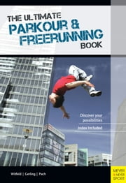 The Ultimate Parkour & Freerunning Book - Discover Your Possibilities! ebook by Ilona Gerling,Alexander Pach
