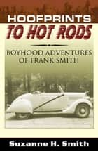 Hoofprints To Hot Rods: Boyhood Adventures Of Frank Smith ebook by Suzanne H. Smith