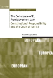 The Coherence of EU Free Movement Law: Constitutional Responsibility and the Court of Justice ebook by Niamh Nic Shuibhne
