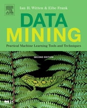 Data Mining: Practical Machine Learning Tools and Techniques ebook by Witten, Ian H.