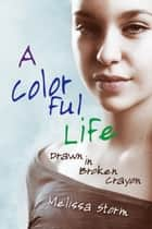 A Colorful Life ebook by Melissa Storm