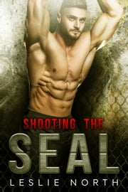Shooting the SEAL - Saving the SEAL Series, #1 ebook by Leslie North
