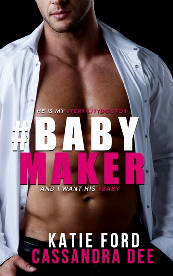 #BABYMAKER - A Billionaire Medical Romance ebook by Cassandra Dee,Katie Ford