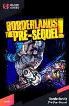 Borderlands: The Pre-Sequel - Strategy Guide ebook by GamerGuides.com
