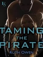 Taming the Pirate - A Loveswept Classic Romance ebook by Ruth Owen