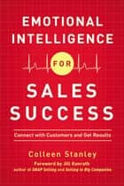 Emotional Intelligence for Sales Success - Connect with Customers and Get Results ebook by Colleen Stanley