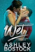 Wet - A Small Town Romance ebook by Ashley Bostock