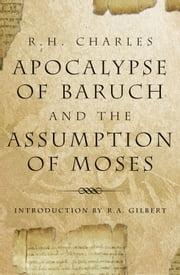 The Apocalypse Of Baruch And The Assumption Of Moses ebook by R.H. Charles, R.A. Gilbert